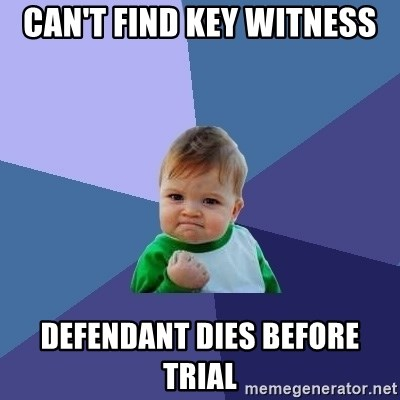 Success Kid - can't find key witness defendant dies before trial