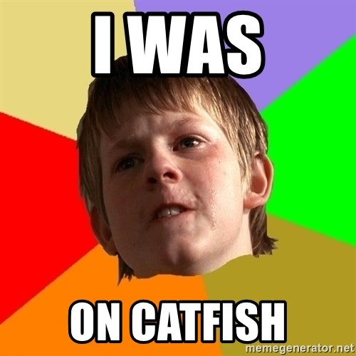 Angry School Boy - I WAS ON CATFISH