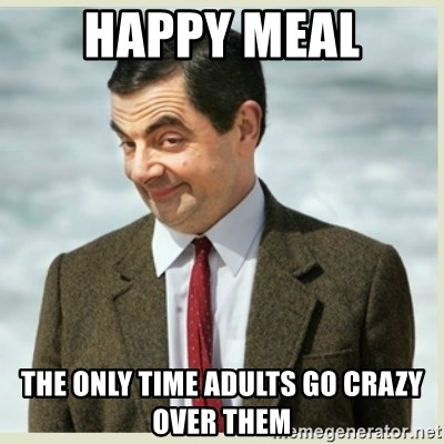 MR bean - happy meal the only time adults go crazy over them
