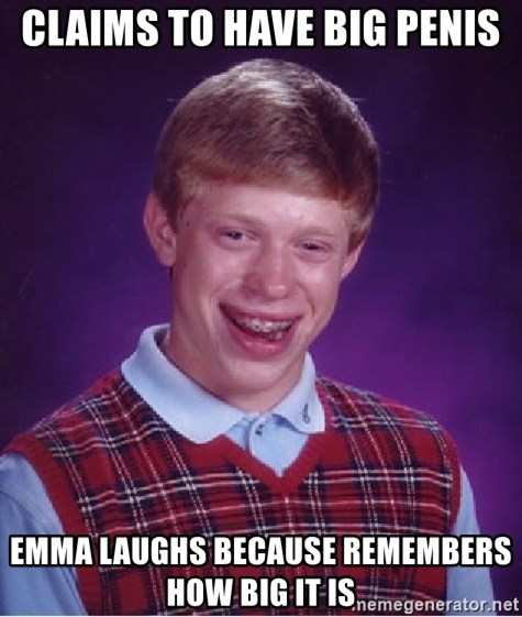 Bad Luck Brian - claims to have big penis emma laughs because remembers how big it is