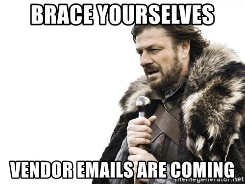 Winter is Coming - Brace Yourselves vendor emails are coming