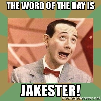 PEE WEE HERMAN - THE WORD OF THE DAY IS JAKESTER!