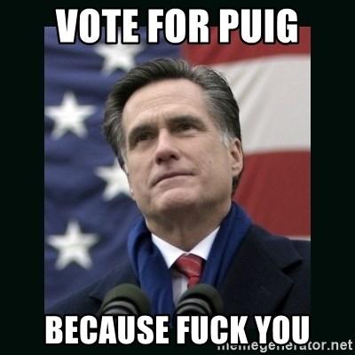 Mitt Romney Meme - Vote for Puig Because fuck you