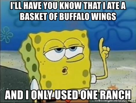 Spongebob - I'll have you know that I ate a basket of buffalo wings And i only used one ranch