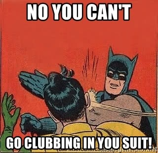 batman slap robin - NO YOU CAN'T GO CLUBBING IN YOU SUIT!