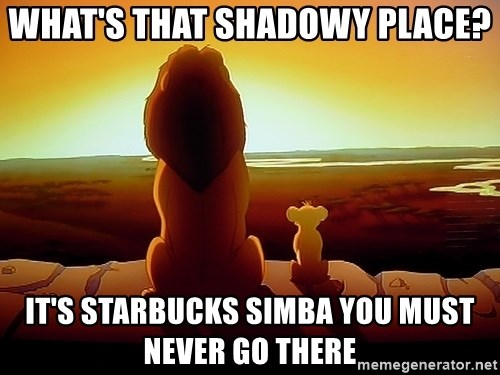 simba mufasa - what's that shadowy place? it's Starbucks simba you must never go there