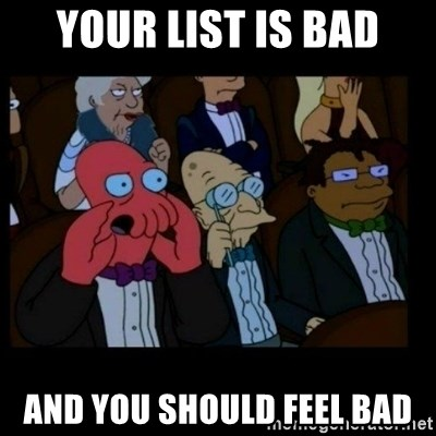 X is bad and you should feel bad - Your list is bad And you should feel bad
