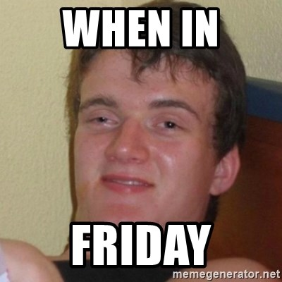 Really Stoned Guy - When in  Friday