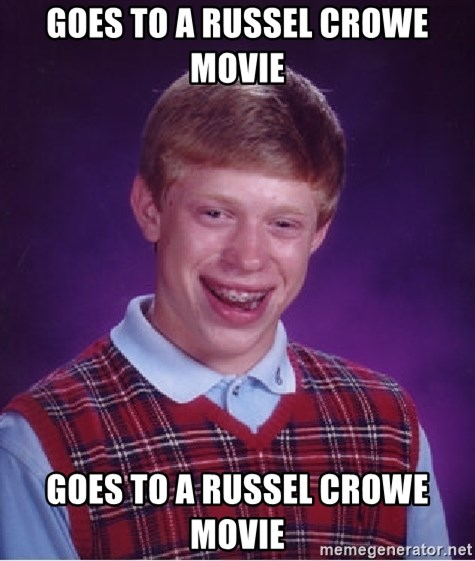 Bad Luck Brian - Goes to a Russel Crowe movie Goes to a Russel Crowe Movie