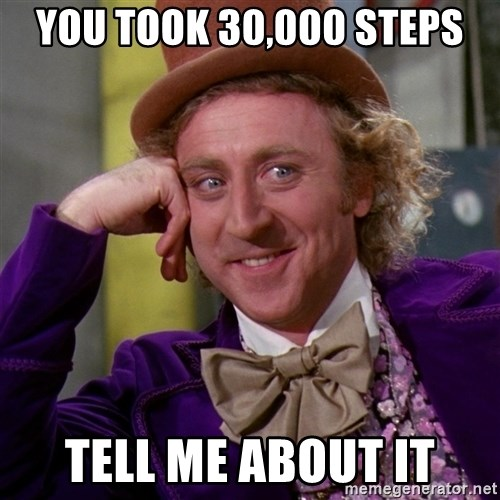 Willy Wonka - You took 30,000 steps Tell me about it