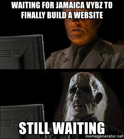 Waiting For - Waiting for Jamaica Vybz to finally build a website still waiting