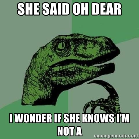 Philosoraptor - She said oh dear I wonder if she knows I'm not a