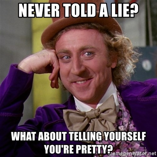 Willy Wonka - Never told a lie? What about telling yourself you're pretty?