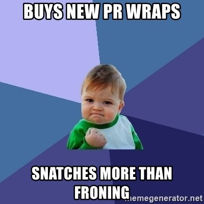 Success Kid - Buys new PR Wraps Snatches more than Froning