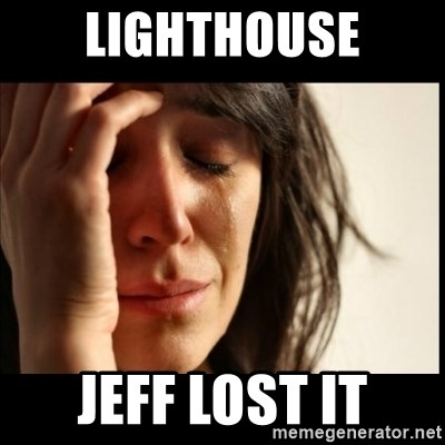First World Problems - lIGHTHOUSE jEFF LOST IT