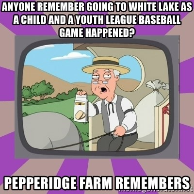Pepperidge Farm Remembers FG - ANYONE REMEMBER GOING TO WHITE LAKE AS A CHILD AND A YOUTH LEAGUE BASEBALL GAME HAPPENED? PEPPERIDGE FARM REMEMBERS