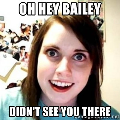 OAG - OH HEY BAILEY DIDN't see you there