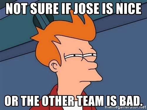 Futurama Fry - not sure if jose is nice or the other team is bad.