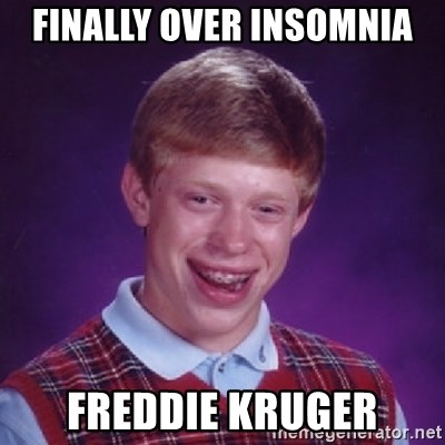 Bad Luck Brian - finally over insomnia freddie kruger