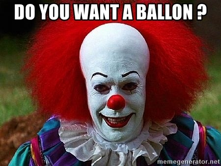 Pennywise the Clown - DO YOU WANT A BALLON ?