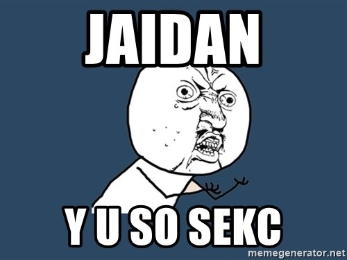 Y U No - jaidan y u so seKc