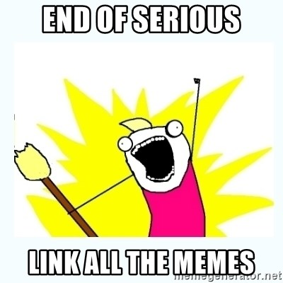 All the things - END OF SERIOUS LINK ALL THE MEMES