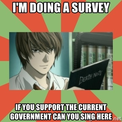 death note - I'm doing a survey If you support the current government can you sing here