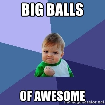Success Kid - Big Balls of Awesome