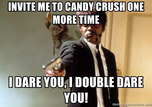 Samuel L Jackson - invite me to candy crush one more time i dare you, i double dare you!