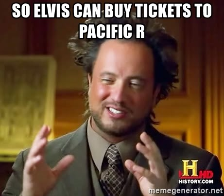 Ancient Aliens - So Elvis can buy tickets to Pacific R