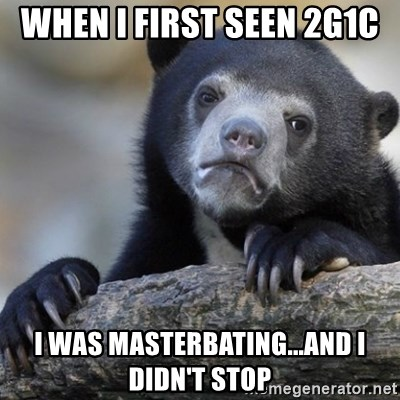 Confession Bear - When I first seen 2G1C  I was masterbating...and I didn't stop