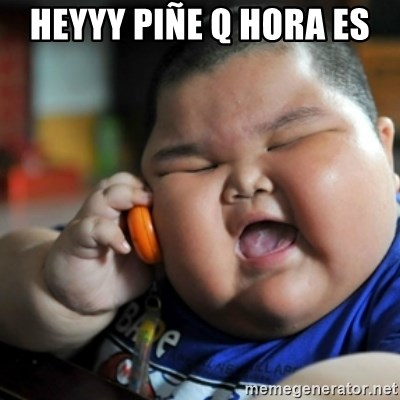 fat chinese kid - HEYYY PIÑE Q HORA ES