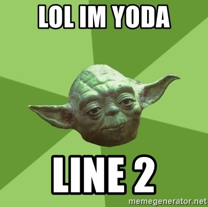 Advice Yoda Gives - lol im yoda line 2