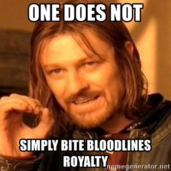 One Does Not Simply - one does not simply bite bloodlines royalty