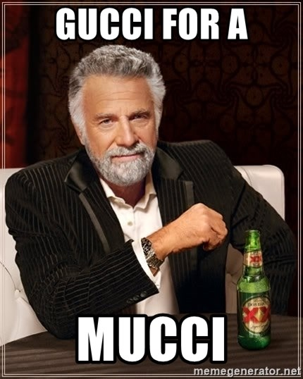 The Most Interesting Man In The World - GUCCI FOR A MUCCI