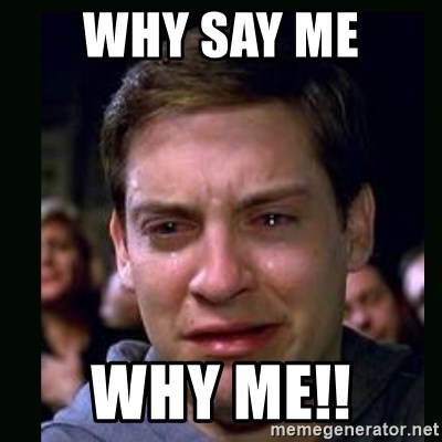 crying peter parker - WHY SAY ME  WHY ME!!