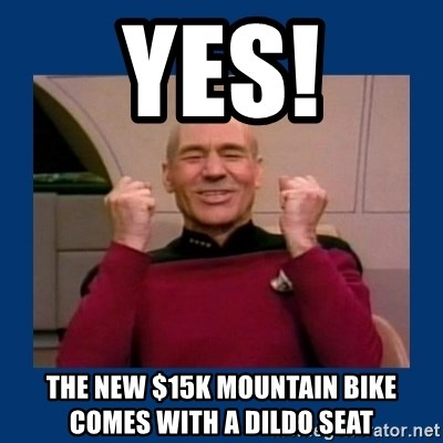 Captain Picard So Much Win! - YeS! the new $15K mountain bike comes with a dildo seat