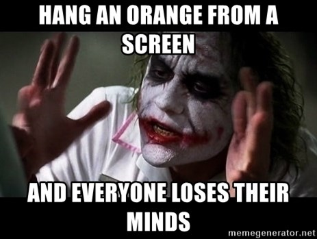 joker mind loss - hang an orange from a screen and everyone loses their minds