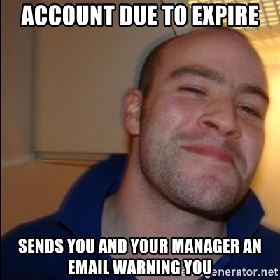Good Guy Greg - Non Smoker - Account due to expire Sends you and your manager an email warning you