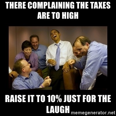 obama laughing  - THERE COMPLAINING THE TAXES ARE TO HIGH  RAISE IT TO 10% JUST FOR THE LAUGH
