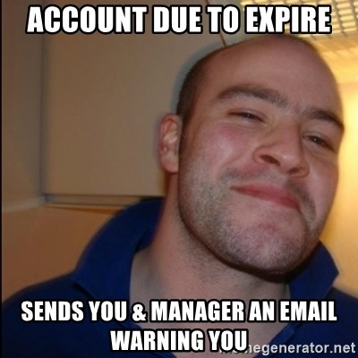 Good Guy Greg - Non Smoker - Account due to expire sends you & manager an email warning you