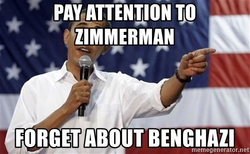 Obama You Mad - Pay attention to Zimmerman  Forget about Benghazi