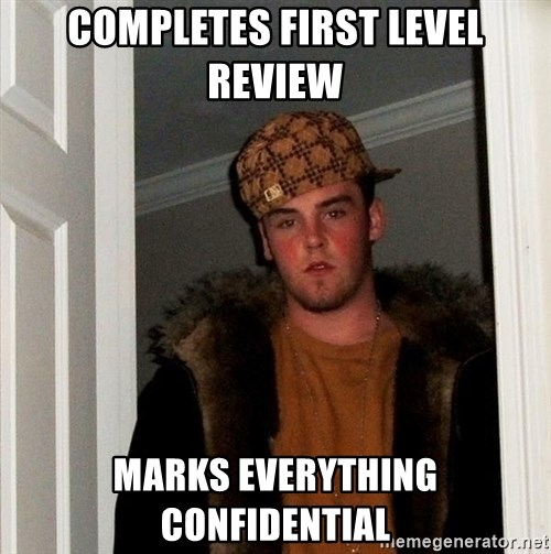 Scumbag Steve - Completes first level review marks everything confidential