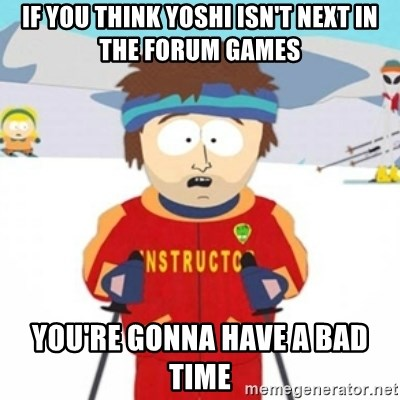 Bad time ski instructor 1 - if you think yoshi isn't next in the forum games you're gonna have a bad time