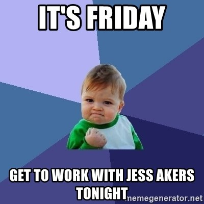 Success Kid - It's Friday Get To Work With Jess Akers Tonight