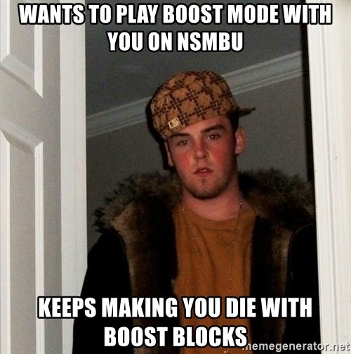 Scumbag Steve - wants to play boost mode with you on NSMBU Keeps making you die with Boost Blocks