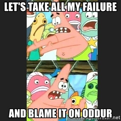 Pushing Patrick - Let's take all my failure and blame it on oddur