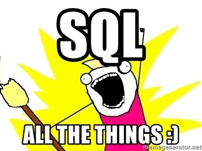 X ALL THE THINGS - sql ALL the things :)