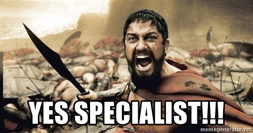 Spartan300 -  Yes specialist!!!