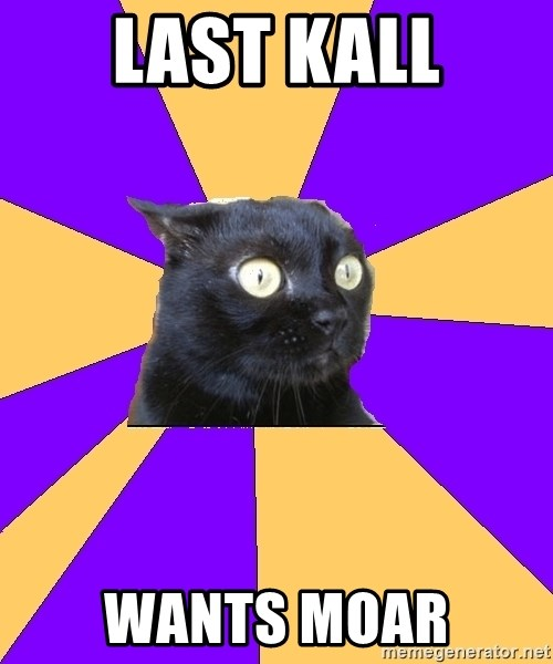 Anxiety Cat - last kall wants moar